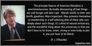 quote-the-principle-feature-of-american-liberalism-is-sanctimoniousness-by-loudly-denouncing-all-bad-p-j-o-rourke-348765